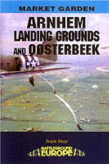Arnhem : The Landing Grounds and Oosterbeek, Paperback Book