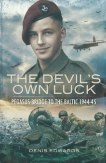 Devils Own Luck : Pegasus Bridge to the Baltic 1944-45, Paperback Book
