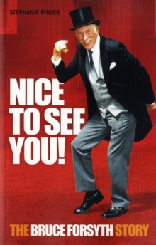 Nice to See You! : The Bruce Forsyth Story, Paperback / softback Book