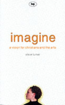 Imagine : A Vision for Christians and the Arts, Paperback Book