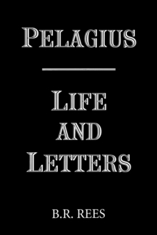 Pelagius: Life and Letters, Paperback Book