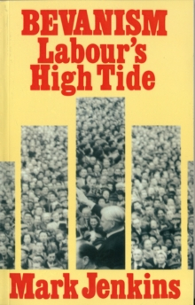 Bevanism : Labour's High Tide, Paperback Book