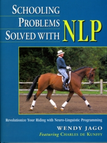Schooling Problems Solved with NLP : Revolutionize Your Riding with Neuro-linguistic Programming, Paperback / softback Book