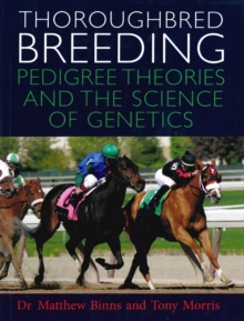 Thoroughbred Breeding : Pedigree Theories and the Science of Genetics, Hardback Book