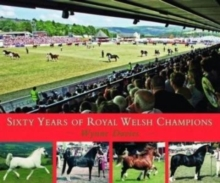 Sixty Years of Royal Welsh Champions : A Celebration of Welsh Pony and Cob Champions, 1947-2007, Hardback Book