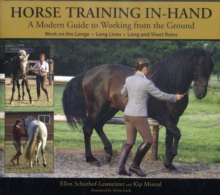 Horse Training In-hand : A Modern Guide to Working from the Ground Work on the Longe,  Long Lines,  Long and Short Reins, Hardback Book