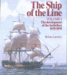 The Ship of the Line : The Development of the Battlefleet 1650-1850 Development of the Battlefleet, 1650-1850 v.1, Hardback Book