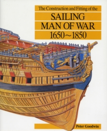The Construction and Fitting of the Sailing Man-of-War, 1650-1850, Hardback Book