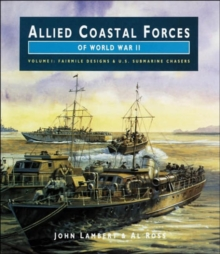 Allied Coastal Forces of World War II : Fairmile Designs and US Submarine Chasers v. 1, Hardback Book