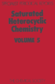 Saturated Heterocyclic Chemistry : Volume 5, Hardback Book