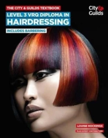 The City & Guilds Textbook: Level 3 VRQ Diploma in Hairdressing : includes Barbering, Paperback Book