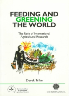 Feeding and Greening the World : The Role of Internationl Agricultural Research, Paperback / softback Book