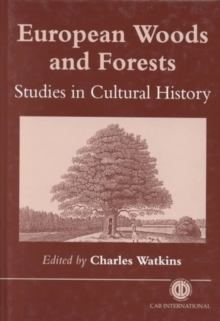 European Woods and Forests : Studies in Cultural History, Hardback Book