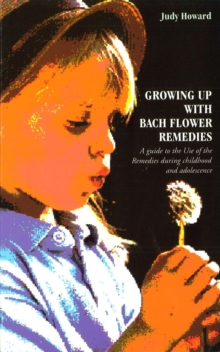 Growing Up With Bach Flower Remedies : A Guide to the Use of the Remedies During Childhood and Adolescence, Paperback Book