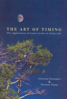 The Art Of Timing : The Application of Lunar Cycles in Daily Life, Paperback / softback Book