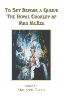 To Set Before a Queen : The Royal Cookery of Mrs Mckee, Paperback / softback Book