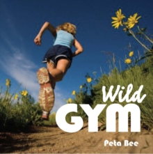 Wild Gym : 50 Ways to Get Fit Outdoors, Paperback Book