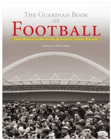 "The ""Guardian"" Book of Football : 50 Years of Classic Writing, Hardback Book"