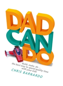 Dadcando : Build, Make, Do ... the Best Way to Spend Quality Time with Your Kids, Hardback Book