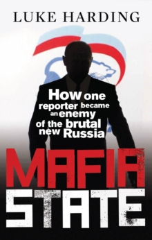 Mafia State : How One Reporter Became an Enemy of the Brutal New Russia, Paperback / softback Book