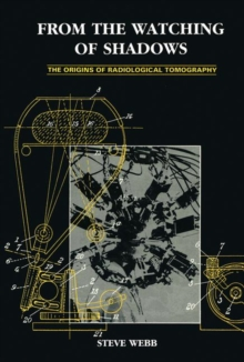 From the Watching of Shadows : The Origins of Radiological Tomography, Hardback Book