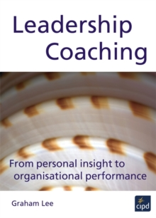 Leadership Coaching : From Personal Insight to Organisational Performance, Paperback / softback Book