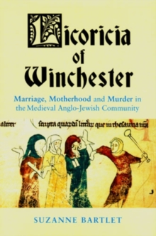 Licoricia of Winchester : Marriage, Motherhood and Murder in the Medieval Anglo-Jewish Community, Hardback Book