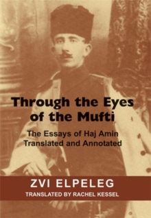 Through the Eyes of the Mufti : The Essays of Haj Amin, Translated and Annotated, Paperback / softback Book