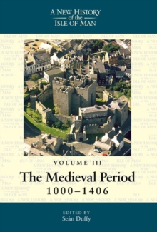 A New History of the Isle of Man, Vol. 3 : The Medieval Period, 1000-1406, Paperback Book