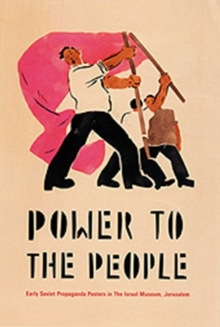 Power to the People : Early Soviet Propaganda Posters in the Israel Museum, Jerusalem, Hardback Book