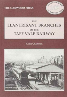 Llantrisant Branches of the Taff Vale Railway : A History of the Llantrisant and Taff Vale Junction Railway and the Treferig Valley Railway, Paperback / softback Book
