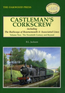 Castleman's Corkscrew : Including the Railways of Bournemouth and Associated Lines Twentieth Century and Beyond Volume 2, Paperback Book