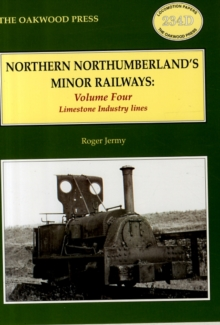 Northern Northumberland's Minor Railways : Limestone Industry Lines Volume 4, Paperback Book