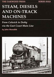 Steam, Diesels and On-track Machines : From Colwick to Derby Via the East Coast Main Line, Paperback Book
