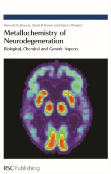 Metallochemistry of Neurodegeneration : Biological, Chemical and Genetic Aspects, Hardback Book
