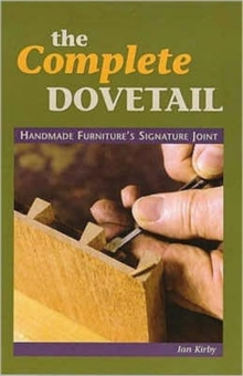 The Complete Dovetail : Handmade Furniture's Signature Joint, Paperback Book