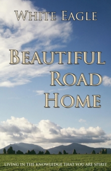 Beautiful Road Home : Living in the Knowledge That You are Spirit, Paperback Book
