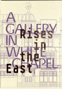 Rises in the East: A Gallery in Whitechapel, Hardback Book