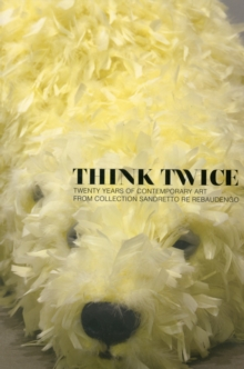 Think Twice: Twenty Years of Contemporary Art from Collection Sandretto Re Rebaudengo, Paperback / softback Book