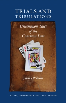 Trials and Tribulations : Uncommon Tales of the Common Law, Hardback Book