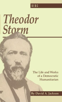 Theodor Storm : The Writer as Democratic Humanitarian, Hardback Book