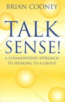 Talk Sense! : A Common-Sense Approach to Speaking to a Group, Paperback / softback Book