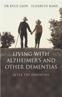 Living with Alzheimers and Other Dementias : After the Diagnosis, Paperback Book