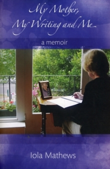 My Mother, My Writing and Me : A Memoir, Paperback / softback Book