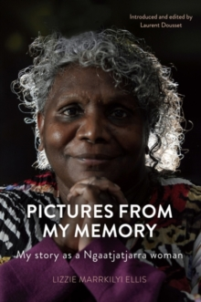Pictures From My Memory : My Story as a Ngaatjatjarra Woman, Paperback / softback Book
