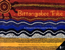 Bittangabee Tribe : An Aboriginal story from Coastal New South Wales, Paperback / softback Book
