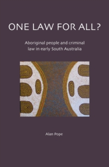 One Law For All? Aboriginal people and criminal law in early South Australia, Paperback / softback Book