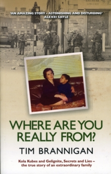 Where are You Really From? : Kola Kubes and Gelignite, Secrets and Lies - the True Story of an Extraordinary Family, Paperback Book