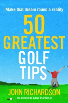 50 Greatest Golf Tips : Make that dream round a reality, Paperback / softback Book