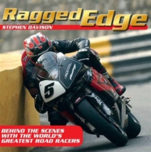 Ragged Edge : Behind the scenes with the world's greatest road racers, Paperback / softback Book